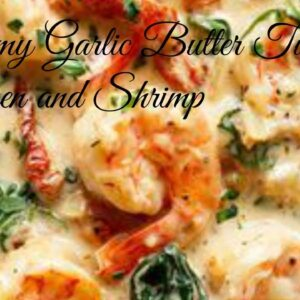 Creamy Garlic Butter Tuscan  Chicken and Shrimp